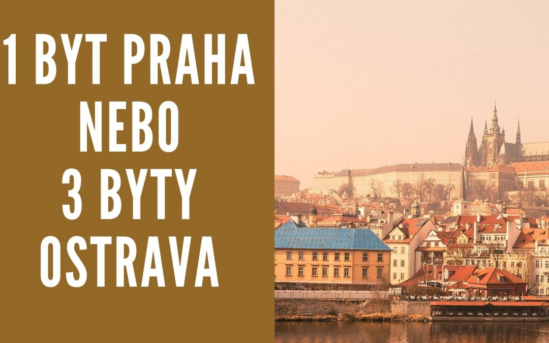 Proč jsem nekoupil 1 byt v Praze, ale v Ostravě 3 byty?